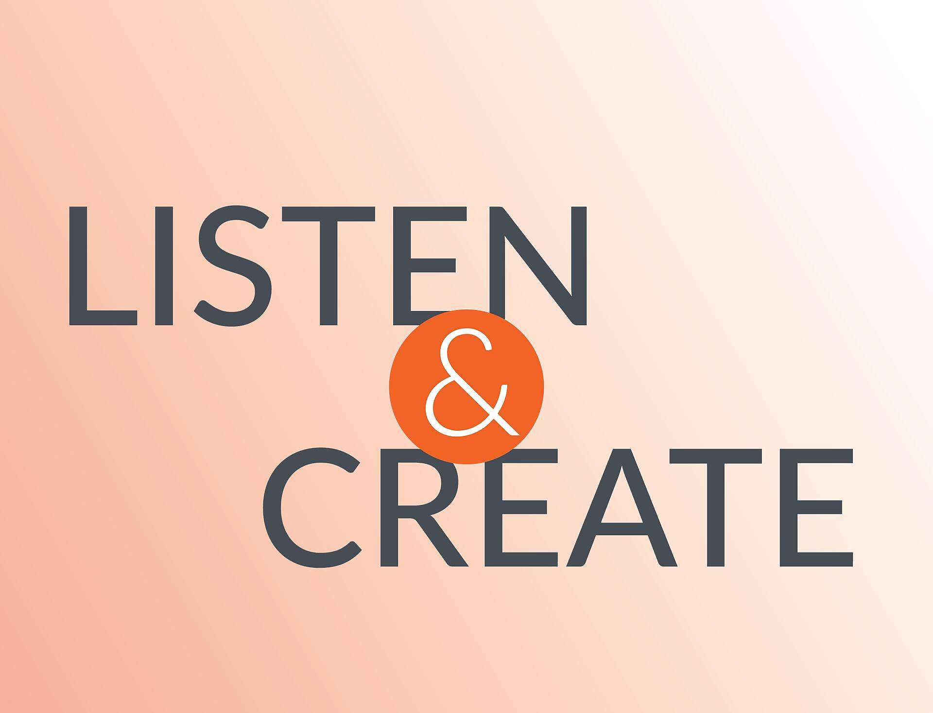 listen and create